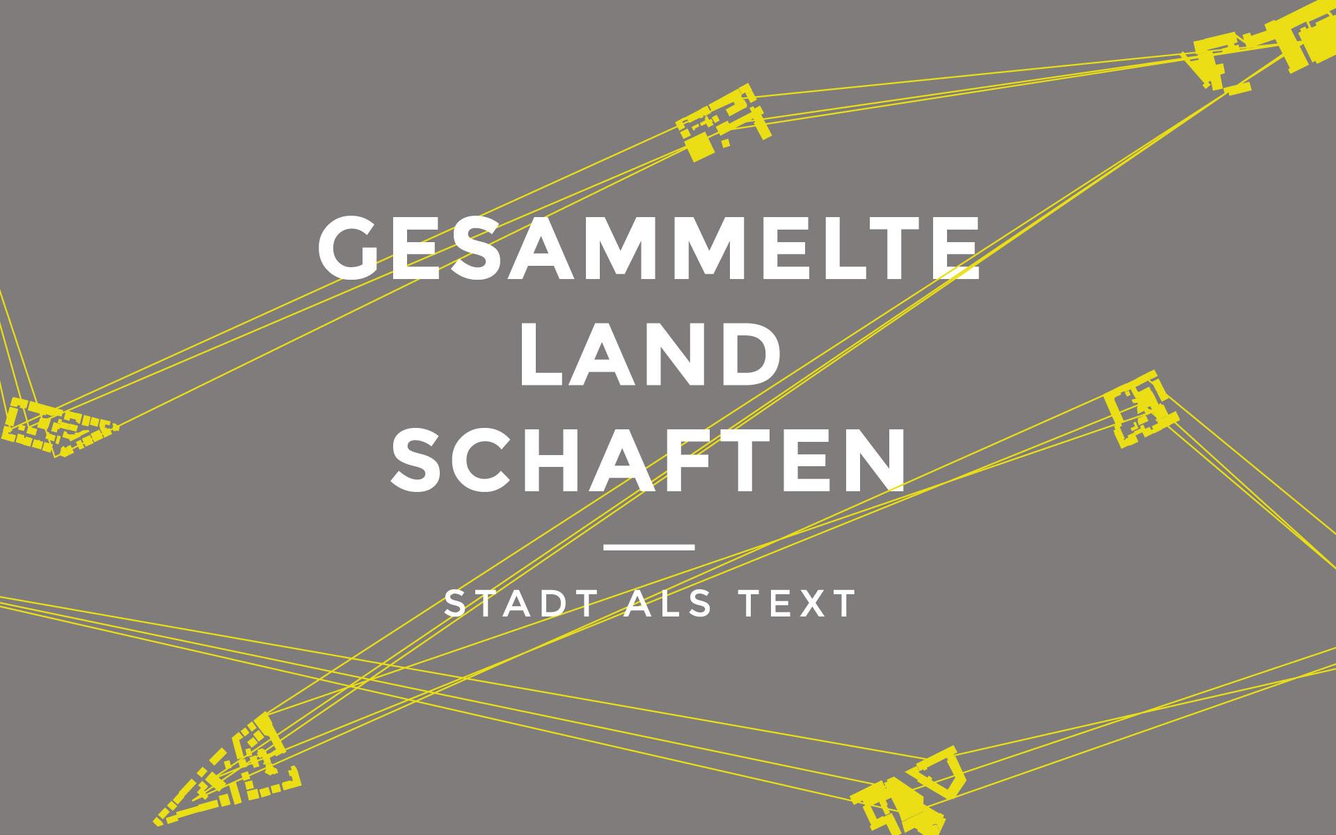 Gesammelte Landschaften - Stadt als Text